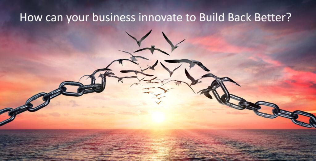 Innovate to Build Back Bettter